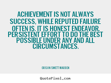 Create image quotes about success - Achievement is not always success, while reputed..
