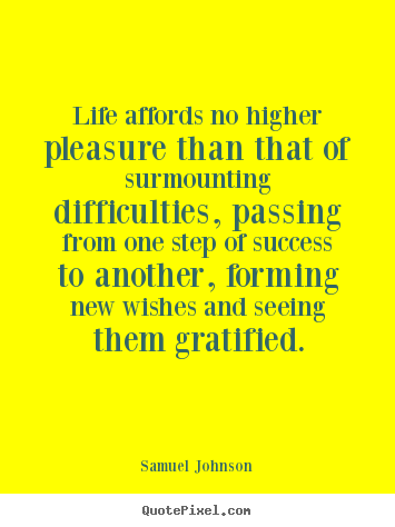 Diy picture quote about success - Life affords no higher pleasure than that of surmounting..