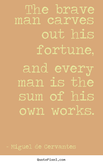 Make personalized poster quotes about success - The brave man carves out his fortune, and every man..