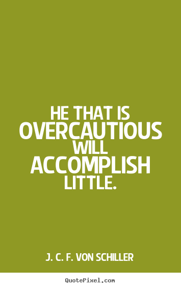 Success quote - He that is overcautious will accomplish little.