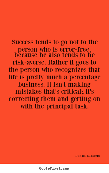 Donald Rumsfeld picture quote - Success tends to go not to the person who is error-free,.. - Success quotes