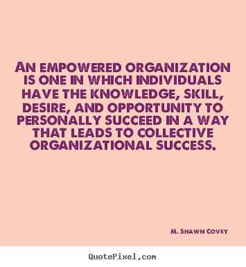 Success quotes - An empowered organization is one in which individuals..
