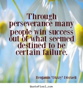 Success quotes - Through perseverance many people win success out of what seemed destined..