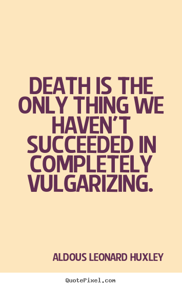 Design custom picture quotes about success - Death is the only thing we haven't succeeded in completely..