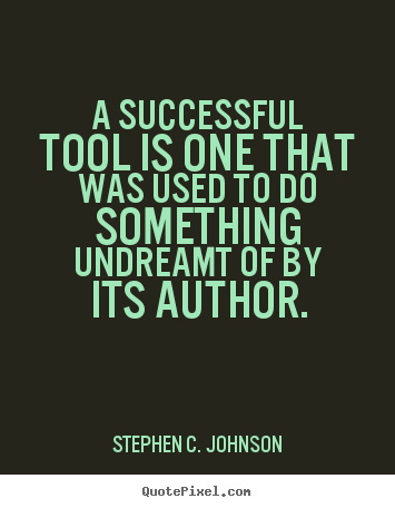 How to make picture quotes about success - A successful tool is one that was used to do something undreamt..