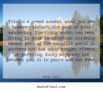 Success quotes - This is a great moment, when you see, however distant,..