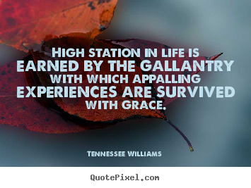 Quotes about success - High station in life is earned by the gallantry with which appalling..