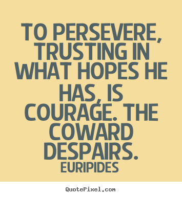 Success quote - To persevere, trusting in what hopes he has, is courage...