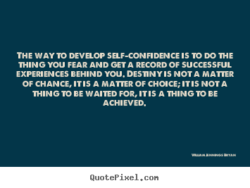 Quotes about success - The way to develop self-confidence is to do the thing..