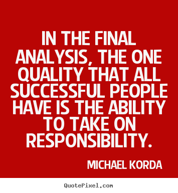 Michael Korda photo quote - In the final analysis, the one quality that all successful.. - Success quotes