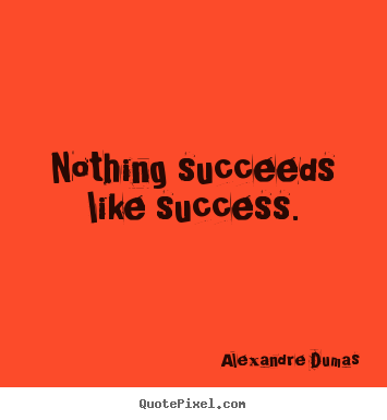 "nothing succeeds like success essay wikipedia Nothing succeeds like success february 17, 2014 by kerry tynan fraser leave a comment [blockquote cite="" -2001, a space odyssey"" type=""left, center."