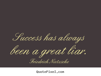 Quote about success - Success has always been a great liar.