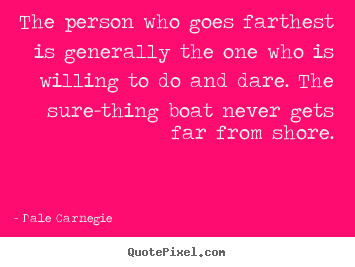 Quote about success - The person who goes farthest is generally the one who is..