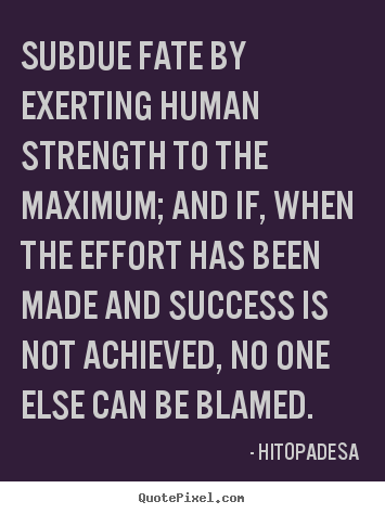 Hitopadesa picture quote - Subdue fate by exerting human strength to the maximum; and if, when.. - Success quotes