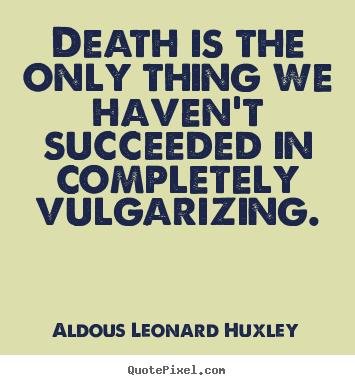 Success quote - Death is the only thing we haven't succeeded in completely..