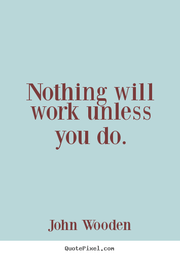 Make photo quotes about success - Nothing will work unless you do.