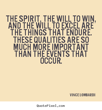 Vince Lombardi picture quotes - The spirit, the will to win, and the will to excel are the things.. - Success quote