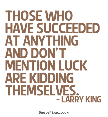 Larry King picture quotes - Those who have succeeded at anything and.. - Success quotes