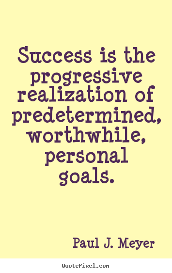 Diy picture quote about success - Success is the progressive realization of predetermined,..
