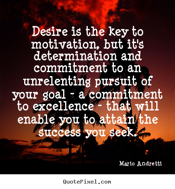 Desire is the key to motivation, but it's determination.. Mario Andretti  success quotes