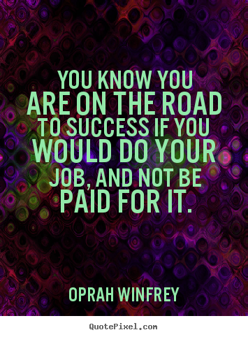 You know you are on the road to success if you would do.. Oprah Winfrey good success quotes