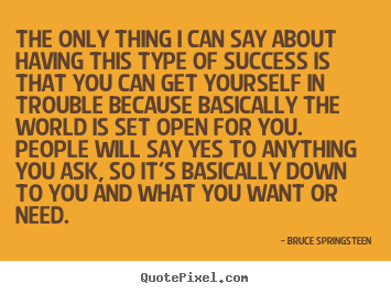 Customize picture quotes about success - The only thing i can say about having this type of success..