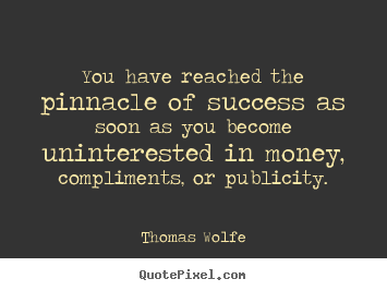 Quote about success - You have reached the pinnacle of success as soon as..