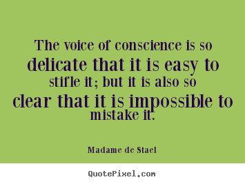 Quotes about success - The voice of conscience is so delicate that it is easy to stifle it;..