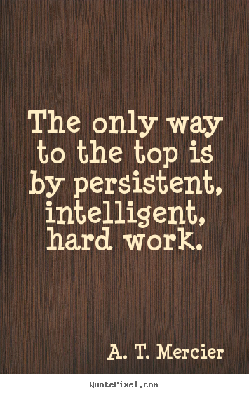 Diy picture quotes about success - The only way to the top is by persistent,..