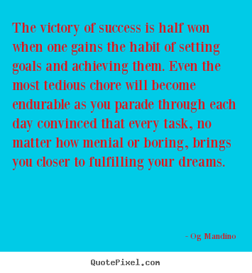 Quote about success - The victory of success is half won when one..