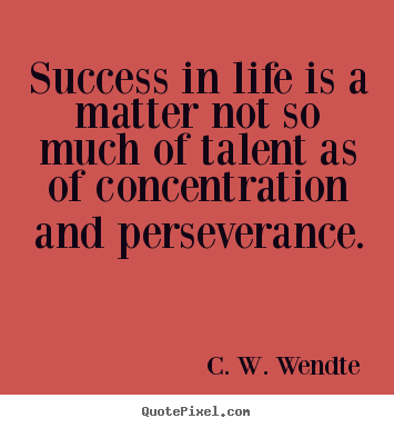 Success quotes - Success in life is a matter not so much of talent as of concentration..