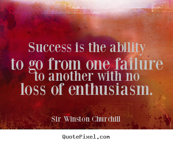 Sir Winston Churchill poster quotes - Success is the ability to go from one failure to another with no.. - Success quotes