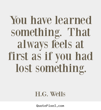 Quotes about success - You have learned something. that always feels..
