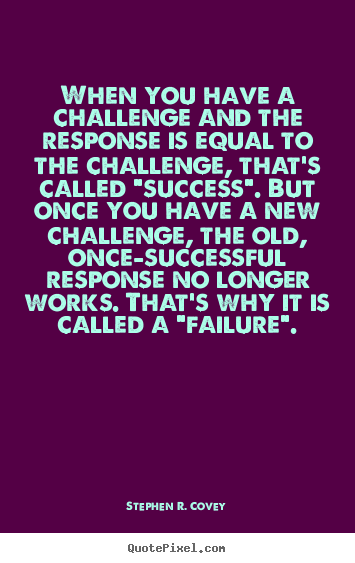 Stephen R. Covey picture quotes - When you have a challenge and the response.. - Success quotes