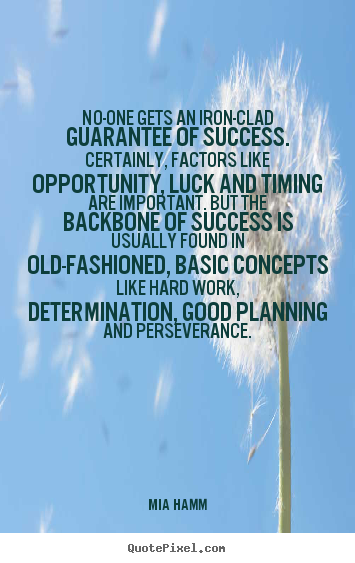 Mia Hamm picture quotes - No-one gets an iron-clad guarantee of success. certainly,.. - Success quotes