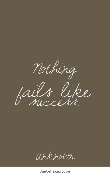 Unknown photo quotes - Nothing fails like success. - Success quote