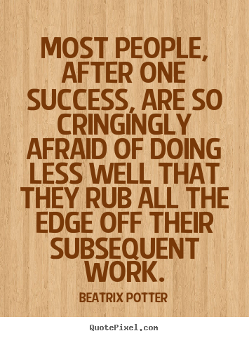 Beatrix Potter picture quotes - Most people, after one success, are so cringingly afraid.. - Success quote