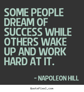 Some people dream of success while others wake up.. Napoleon Hill good success quote
