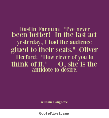 "William Congreve photo quotes - Dustin farnum: ""i've never been better! in the last.. - Success quotes"