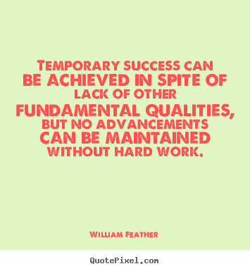 William Feather picture quote - Temporary success can be achieved in spite of lack of other fundamental.. - Success quote