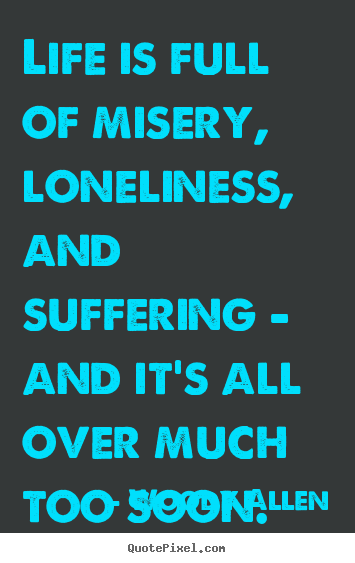 Success sayings - Life is full of misery, loneliness, and suffering - and..