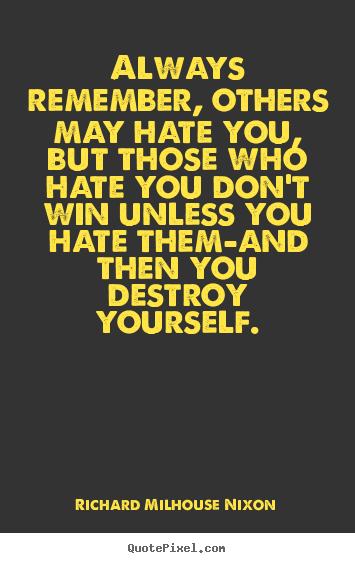 Richard Milhouse Nixon Picture Quotes Always Remember